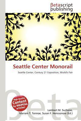 Seattle Center Monorail written by Lambert M. Surhone
