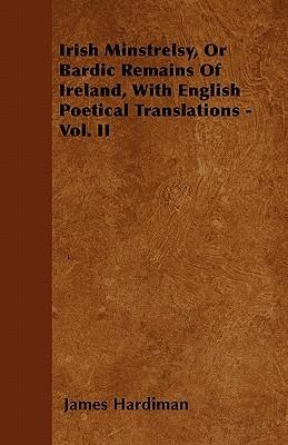Irish Minstrelsy, or Bardic Remains of Ireland, with English Poetical Translations - Vol. II book written by Hardiman, James