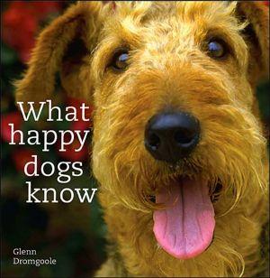 What Happy Dogs Know book written by Glenn Dromgoole