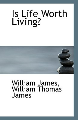 Is Life Worth Living? book written by James, William Thomas James William
