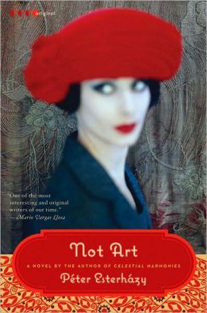 Not Art book written by Peter Esterhazy