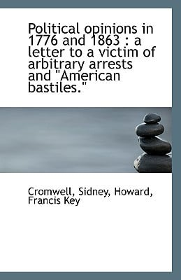Political Opinions in 1776 and 1863: A Letter to a Victim of Arbitrary Arrests and