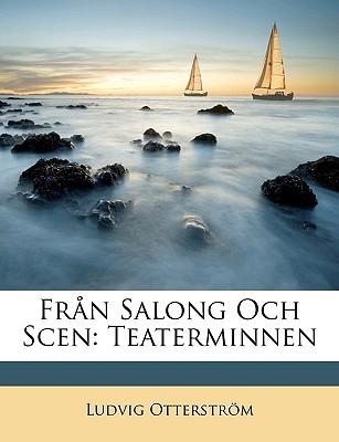 Frn Salong Och Scen: Teaterminnen written by Otterstrm, Ludvig