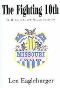 Fighting 10th The History of the 10th Missouri Cavalry Us written by Len Eagleburger