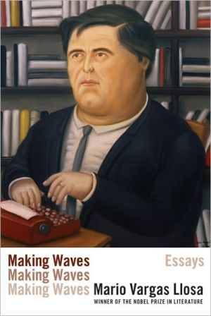 Making Waves: Essays book written by Mario Vargas Llosa