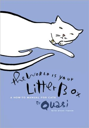 The World Is Your Litter Box: A How-to Manual for Cats by Quasi (With Minor Help from Steve Fisher) book written by Quasi