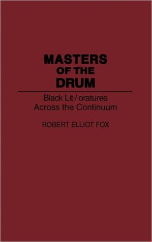 Masters of the Drum: Black Lit/oratures Across the Continuum, Vol. 175 written by Robert E. Fox
