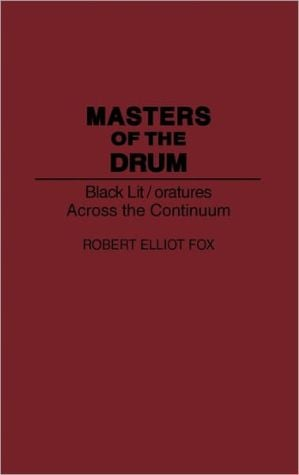 Masters of the Drum: Black Lit/oratures Across the Continuum, Vol. 175 book written by Robert E. Fox