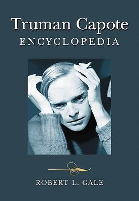 Truman Capote Encyclopedia written by Gale, Robert L.