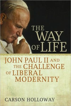 The Way of Life: John Paul II and the Challenge of Liberal Modernity book written by Carson Holloway