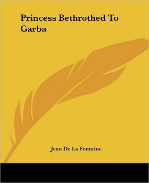 Princess Bethrothed to Garba written by Jean de La Fontaine