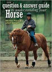 Question and Answer Guide to Understanding Your Horse book written by Michael Peace, Lesley Bayley