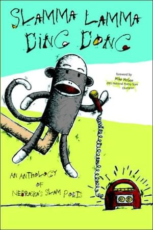 Slamma Lamma Ding Dong: An Anthology by Nebraska's Slam Poets written by J. M. Huscher