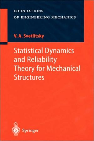 Statistical Dynamics and Reliability Theory for Mechanical Structures book written by Valery A. Svetlitsky