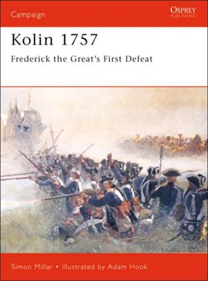 Kolin 1757: Frederick the Great's First Defeat book written by Adam Hook