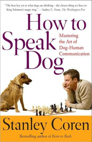 How to Speak Dog: Mastering the Art of Dog-Human Communication written by Stanley Coren