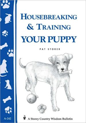 Housebreaking and Training Your Puppy book written by Pat Storer