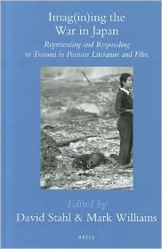 Imag(in)ing the War in Japan: Representing and Responding to Trauma in Postwar Literature and Film written by Brill