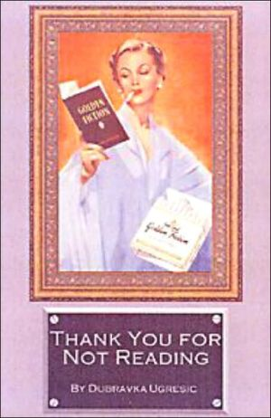 Thank You for Not Reading: Essays on Literary Trivia book written by Dubravka Ugresic