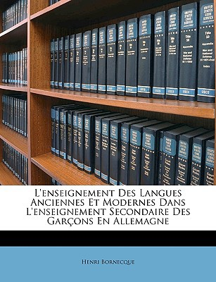 L'Enseignement Des Langues Anciennes Et Modernes Dans L'Enseignement Secondaire Des Garons En Allemagne book written by Bornecque, Henri
