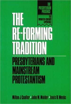 The Re-Forming Tradition: Presbyterians and Mainstream Protestantism book written by Milton J. Coalter
