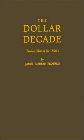 The Dollar Decade: Business Ideas in the 1920's book written by James Warren Prothro