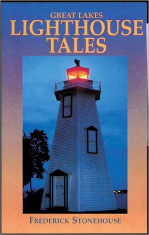 Great Lakes Lighthouse Tales book written by Frederick Stonehouse