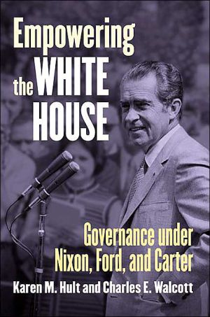 Empowering the White House: Governance under Nixon, Ford, and Carter book written by Karen Marie Hult