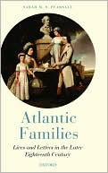 Atlantic Families: Lives and Letters in the Later Eighteenth Century book written by Sarah M. S. Pearsall