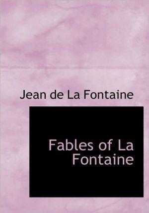 Fables Of La Fontaine (Large Print Edition) written by Jean de La Fontaine