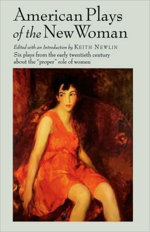 American Plays Of The New Woman book written by Keith Newlin