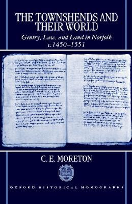 The Townshends and Their World: Gentry, Law, and Land in Norfolk, C. 1450-1551 book written by C. E. Moreton