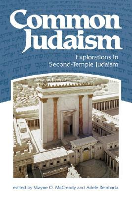 Common Judaism: Explorations in Second-Temple Judaism written by McCready, Wayne O. , Reinhartz, Adele