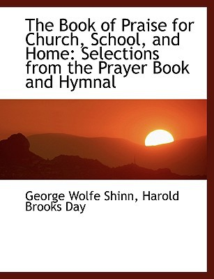 The Book of Praise for Church, School, and Home: Selections from the Prayer Book and Hymnal (Large Print Edition) book written by Wolfe Shinn, Harold Brooks Day George