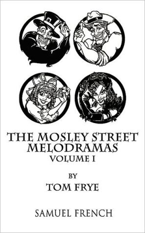 The Mosley Street Melodramas, Volume I book written by Tom Frye