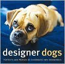 Designer Dogs: Portraits and Profiles of Popular New Crossbreeds book written by D. Caroline Coile