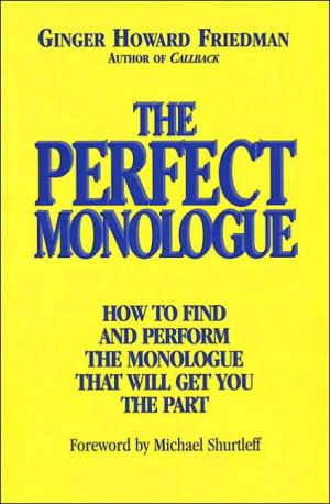The Perfect Monologue: How to Find and Perform the Monologue That Will Get You the Part book written by Ginger Howard Friedman