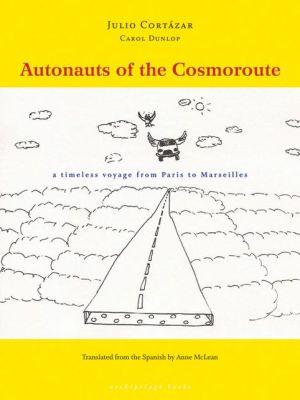 Autonauts of the Cosmoroute book written by Julio Cortazar