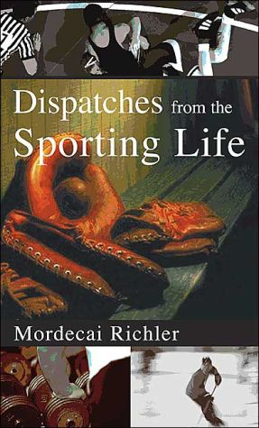 Dispatches from the Sporting Life book written by Mordecai Richler