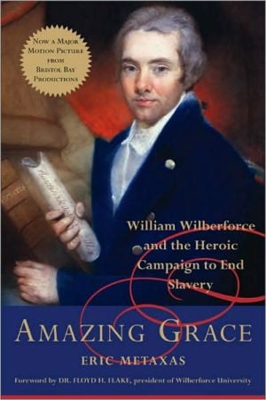 Amazing Grace: William Wilberforce and the Heroic Campaign to End Slavery book written by Eric Metaxas