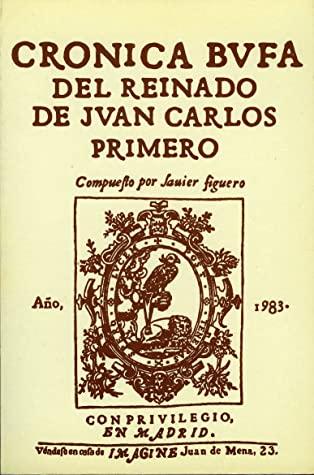 Crónica bufa del reinado de Juan Carlos I written by Javier Figuero
