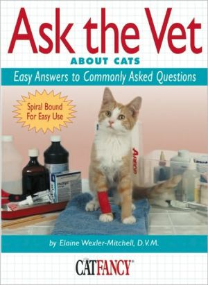 Ask the Vet about Cats: Easy Answers to Commonly Asked Questions book written by Elaine Wexler-Mitchell