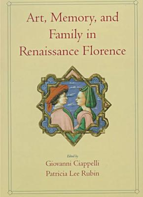 Art, Memory, and Family in Renaissance Florence book written by Giovanni Ciappelli
