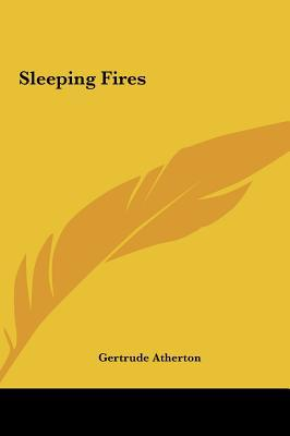 Sleeping Fires written by Atherton, Gertrude Franklin Horn