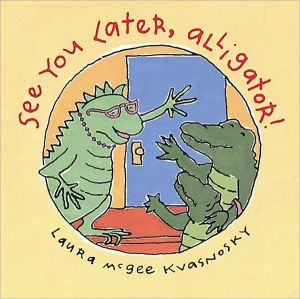 See You Later, Alligator! book written by Laura McGee Kvasnosky
