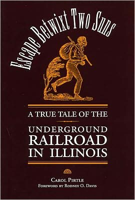 Escape Betwixt Two Suns: A True Tale of the Underground Railroad in Illinois book written by Carol Pirtle