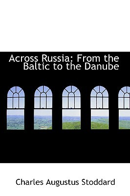 Across Russia: From the Baltic to the Danube written by Stoddard, Charles Augustus