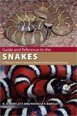 Guide and Reference to the Snakes of Western North America (North of Mexico) and Hawaii book written by Richard D. Bartlett