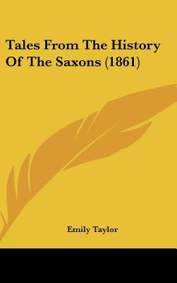 Tales From The History Of The Saxons (1861) written by Emily Taylor