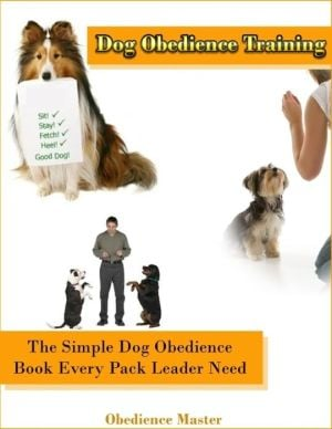 Dog Obedience Training: The Simple Dog Obedience Book Every Pack Leader Need written by Obedience Master